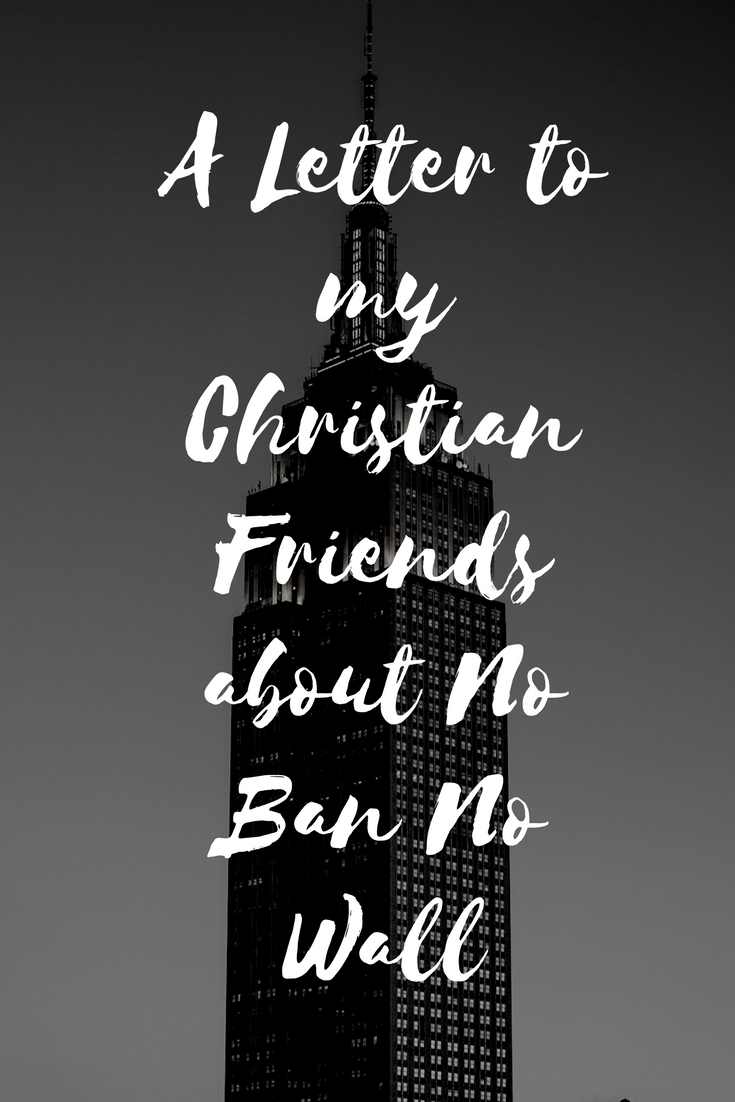 A Letter to my Christian Friends about No Ban No Wall