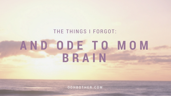 Is Mom Brain Real: An Ode to Forgetfulness