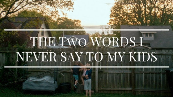 The two words you should NEVER say to your children