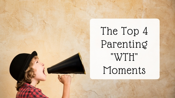 The top 4 parenting WTH moments